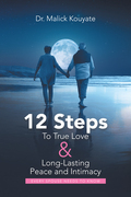 12 Steps to True Love & Long-Lasting Peace and Intimacy