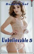 Unbelievable 5
