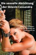 Die sexuelle Abrichtung der Sklavin Cassandra