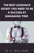 The Best Guidance Secret You Need To Be A Success At Managing Time