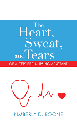The Heart, Sweat, and Tears of a Certified Nursing Assistant