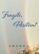 Fragile, Resilient