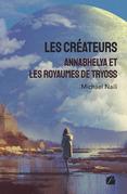 Les créateurs : Annabhelya et les royaumes de Tryoss