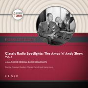 Classic Radio Spotlight: The Amos 'n' Andy Show, Vol. 1