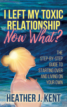 I Left My Toxic Relationship –Now What?