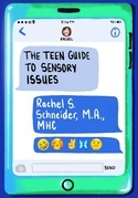The Teen Guide to Sensory Issues