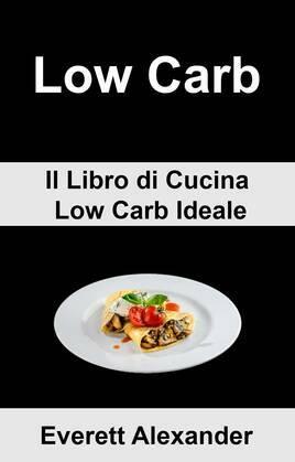 (6b) Low Carb: Il Libro di Cucina Low Carb Ideale