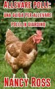 Allevare polli: una guida per allevare polli in giardino