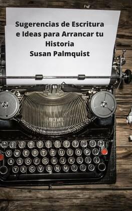 Sugerencias de Escritura e Ideas para Arrancar tu Historia