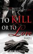 To Kill or to Love