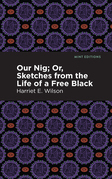 Our Nig; Or, Sketches from the Life of a Free Black