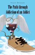 The Path through Addiction of an Addict