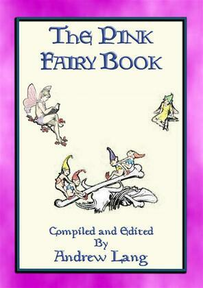 THE PINK FAIRY BOOK - 39 Folk and Fairy Tales for Children