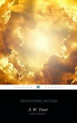 Delighting in God (AW Tozer Series Book 1)