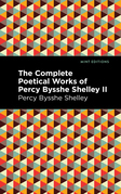 The Complete Poetical Works of Percy Bysshe Shelley Volume II