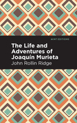 The Life and Adventures of Joaquín Murieta