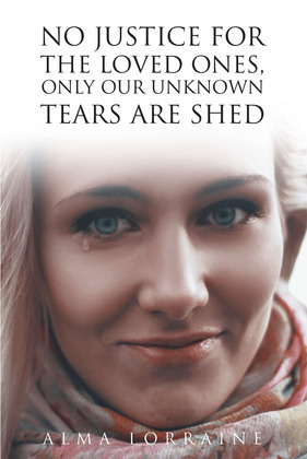 No Justice for the Loved Ones, Only Our Unknown Tears Are Shed