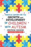 Positive Support for the Growth and Development of Children with Autism Spectrum Disorder