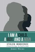 I Am A Child, A Boy, And A Man