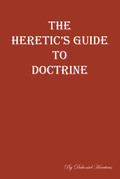 The Heretic's Guide to Doctrine