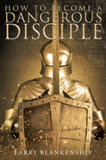 How To Become a Dangerous Disciple