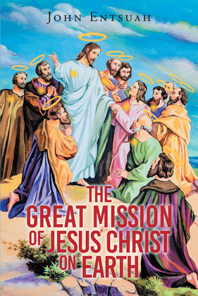 The Great Mission of Jesus Christ on Earth