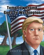 Tomorrow Trump Goes To Washington