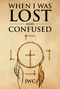 WHEN I WAS LOST AND CONFUSED