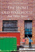 The Secret of the Old Warehouse, And Other Stories