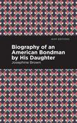 Biography of an American Bondman by His Daughter