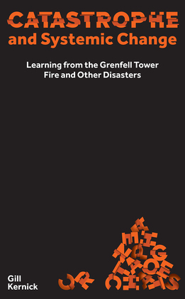 Catastrophe and Systemic Change: Learning from the Grenfell Tower Fire and Other Disasters