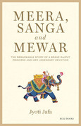 Meera, Sanga and Mewar: The Remarkable Story of A Brave Rajput Princess and Her Legendary Devotion