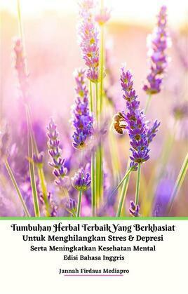 Tumbuhan Herbal Terbaik Yang Berkhasiat Untuk Menghilangkan Stres & Depresi Serta Meningkatkan Kesehatan Mental Edisi Bahasa Inggris