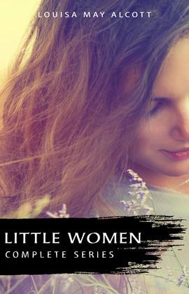 The Complete Little Women Series: Little Women, Good Wives, Little Men, Jo's Boys (4 books in one)