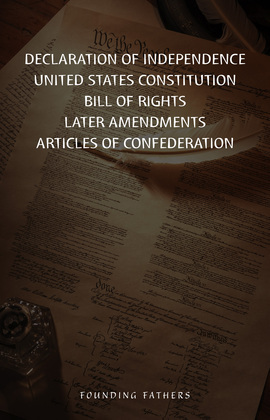 The Declaration Of Independence, United States Constitution, Bill Of Rights & Amendments