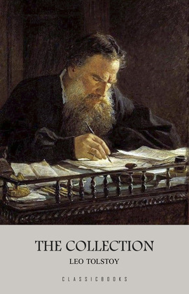 Leo Tolstoy: The Collection