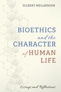 Bioethics and the Character of Human Life