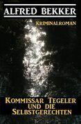 Kommissar Tegeler und die Selbstgerechten: Kriminalroman