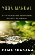 YOGA MANUAL - man as the author of his own destiny - with the yoga text of Patangjali (translated)