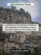 A Residence in France with an Excursion up the Ring and A Second Visit to Switzerland