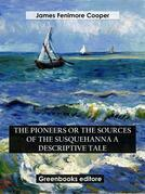 The Pioneers Or The Sources of the Susquehanna A Descriptive Tale