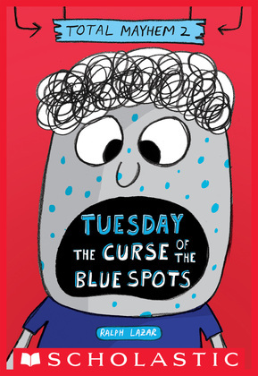 Tuesday – The Curse of the Blue Spots (Total Mayhem #2)
