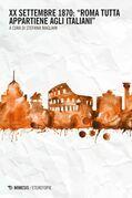 """XX settembre 1870: """"Roma tutta appartiene agli italiani"""""""