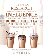 Business Research Dissertation the Factors Which Influence the Purchase Intention on Bubble Milk Tea Perceived by Youth in Selective Bubble Milk Tea Branches in Kuching, Sarawak, Malaysia