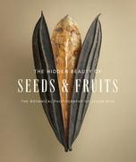 The Hidden Beauty of Seeds & Fruits