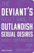 The Deviant's Pocket Guide to the Outlandish Sexual Desires Barely Contained in Your Subconscious