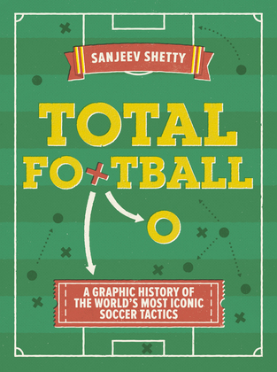 Total Football - A graphic history of the world's most iconic soccer tactics