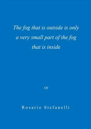 The fog that is outside is only a very small part of the fog that is inside