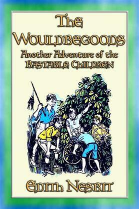 THE WOULDBEGOODS -more Adventures of the Bastable Children