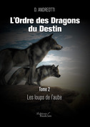 L'Ordre des Dragons du Destin – Tome 2 : Les loups de l'aube